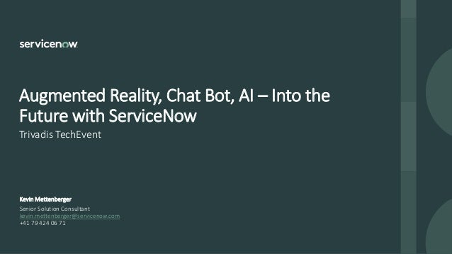 Trivadis TechEvent Augmented Reality, Chat Bot, AI – Into the Future with ServiceNow Senior Solution Consultant kevin.mett...
