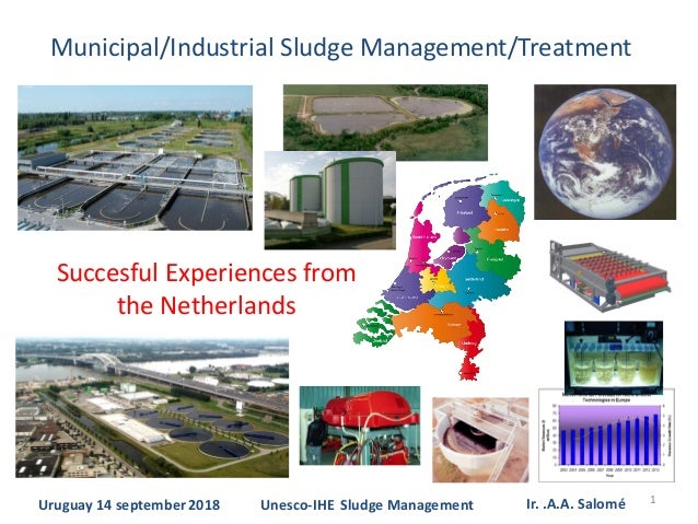 1 Municipal/Industrial Sludge Management/Treatment Succesful Experiences from the Netherlands Uruguay 14 september 2018 Ir...