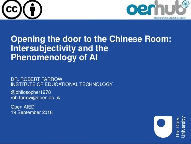 Opening the door to the Chinese Room: Intersubjectivity and the Phenomenology of AI Open AIED 19 September 2018 DR. ROBERT...