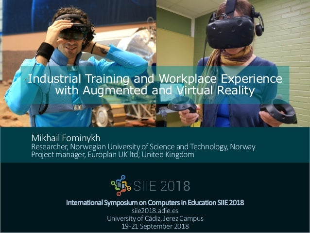 Industrial Training and Workplace Experience with Augmented and Virtual Reality InternationalSymposiumonComputersinEducati...