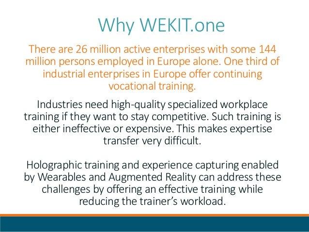 WEKIT.one Industrial Training Platform WEKIT.one platform allows to create training scenarios in three steps Capture Exper...