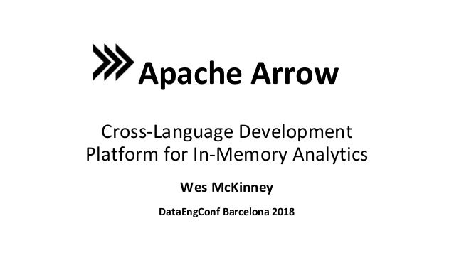 Wes McKinney Apache Arrow Cross-Language Development Platform for In-Memory Analytics DataEngConf Barcelona 2018