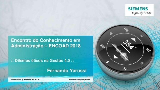 Unrestrited © Siemens AG 2018 Page 1 Encontro do Conhecimento em Administração – ENCOAD 2018 :: Dilemas éticos na Gestão 4...