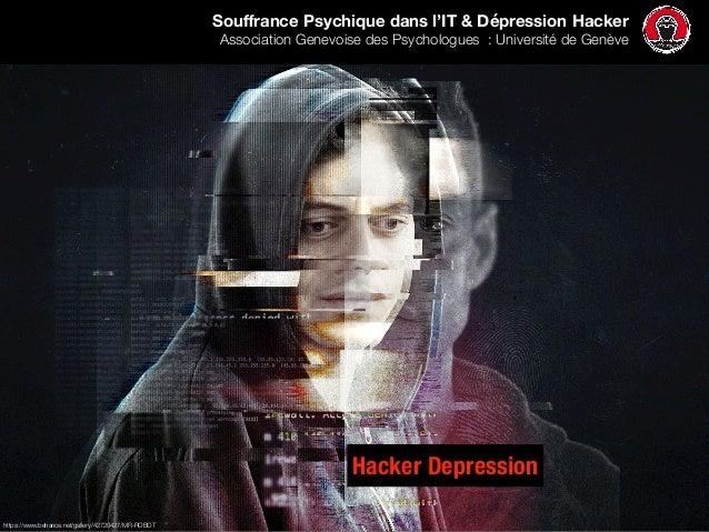 Souffrance Psychique dans l'IT & Dépression Hacker Association Genevoise des Psychologues : Université de Genève Hacker De...