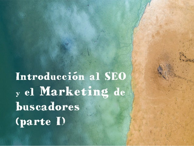 Introducción al SEO y el Marketing de buscadores (parte I)
