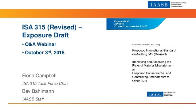Section Title 14pt Arial Regular ISA 315 (Revised) – Exposure Draft • Q&A Webinar • October 3rd, 2018 Fiona Campbell ISA 3...