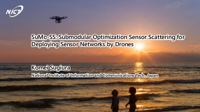 Presentation #8 SuMo-SS: Submodular Optimization Sensor Scattering for Deploying Sensor Networks by Drones Komei Sugiura N...