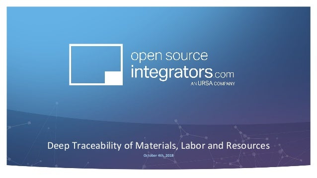 Deep Traceability of Materials, Labor and Resources October 4th, 2018