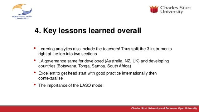 Charles Sturt University and Botswana Open University 4. Key lessons learned overall • Learning analytics also include the...