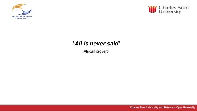 """Charles Sturt University and Botswana Open University """"All is never said"""" African proverb"""