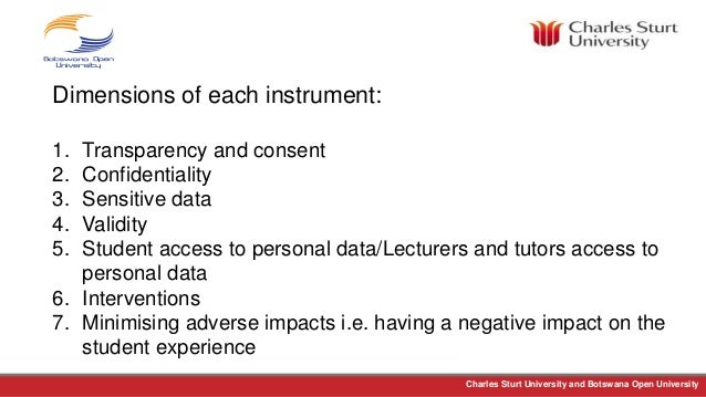 Charles Sturt University and Botswana Open University Dimensions of each instrument: 1. Transparency and consent 2. Confid...