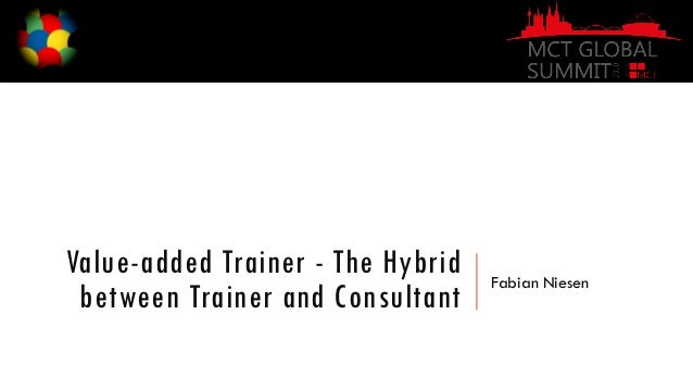 Value-added Trainer - The Hybrid between Trainer and Consultant Fabian Niesen