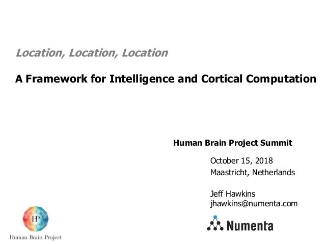Human Brain Project Summit Location, Location, Location A Framework for Intelligence and Cortical Computation October 15, ...