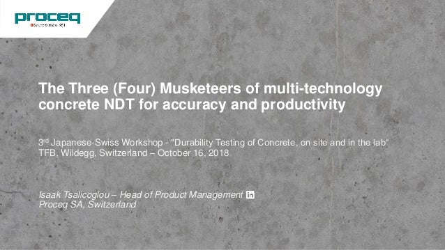 "The Three (Four) Musketeers of multi-technology concrete NDT for accuracy and productivity 3rd Japanese-Swiss Workshop - ""..."