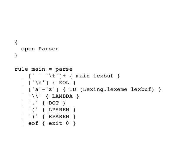 字句解析ルールを定義する { open Parser }  rule main = parse [' ' 't']+ { main lexbuf }   ['n'] { EOL }   ['a'-'z'] { ID (Lexing...