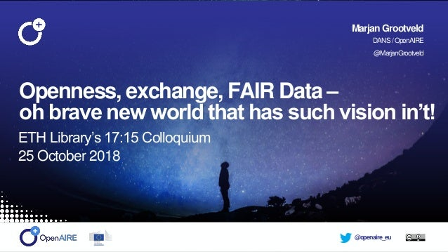 @openaire_eu Openness, exchange, FAIR Data – oh brave new world that has such vision in't! ETH Library's 17:15 Colloquium ...