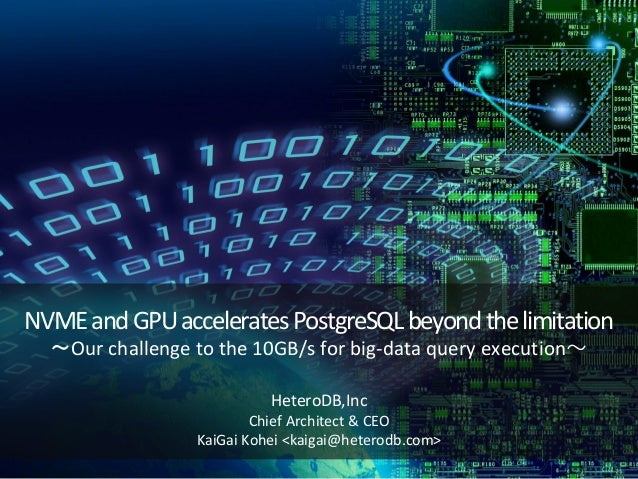 NVMEandGPUacceleratesPostgreSQLbeyondthelimitation 〜Our challenge to the 10GB/s for big-data query execution〜 HeteroDB,Inc...