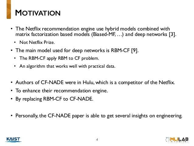 4 • The Netflix recommendation engine use hybrid models combined with matrix factorization based models (Biased-MF, …) and...