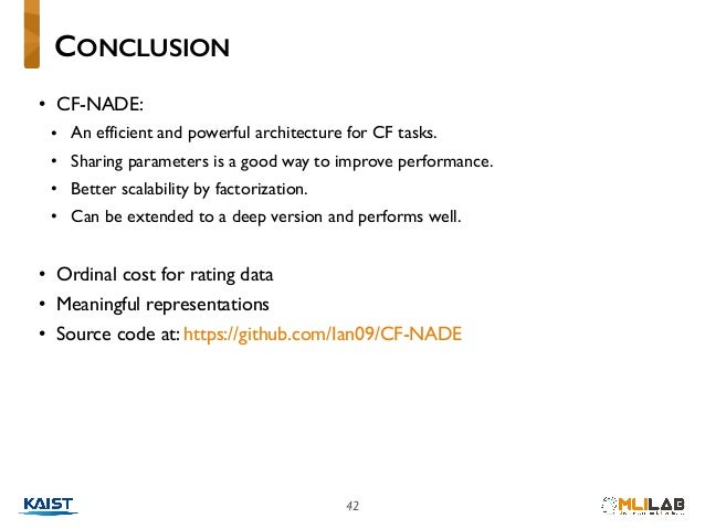42 • CF-NADE: • An efficient and powerful architecture for CF tasks. • Sharing parameters is a good way to improve perform...