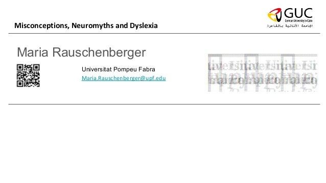Maria Rauschenberger Universitat Pompeu Fabra Maria.Rauschenberger@upf.edu Misconceptions, Neuromyths and Dyslexia