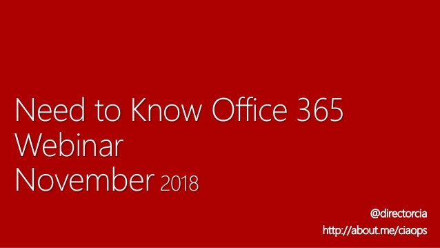 Need to Know Office 365 Webinar November 2018 @directorcia http://about.me/ciaops