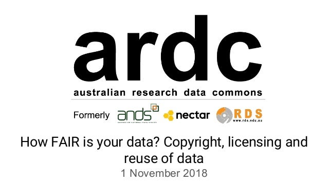 How FAIR is your data? Copyright, licensing and reuse of data 1 November 2018