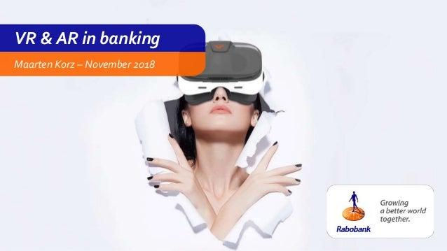 VR & AR in banking Maarten Korz – November 2018