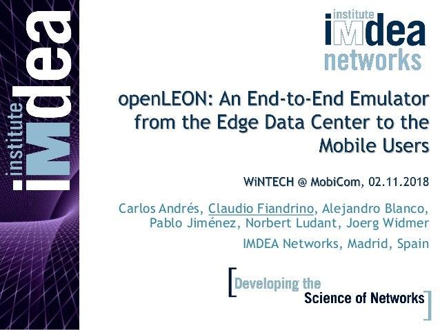 Carlos Andrés, Claudio Fiandrino, Alejandro Blanco, Pablo Jiménez, Norbert Ludant, Joerg Widmer IMDEA Networks, Madrid, Sp...