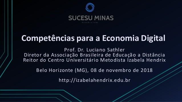 Competências para a Economia Digital Prof. Dr. Luciano Sathler Diretor da Associação Brasileira de Educação a Distância Re...