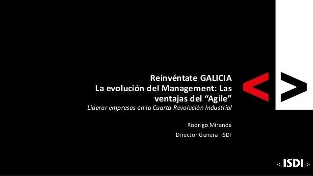 """HAGA CLIC PARA MODIFICAR Reinvéntate GALICIA La evolución del Management: Las ventajas del """"Agile"""" Liderar empresas en la ..."""