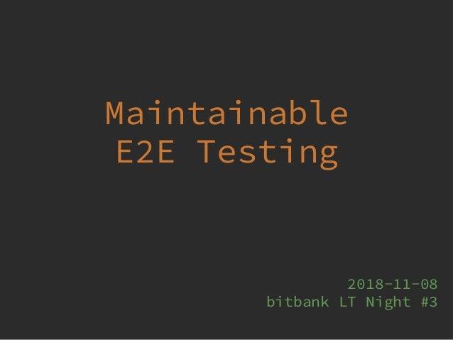 Maintainable E2E Testing 2018-11-08 bitbank LT Night #3
