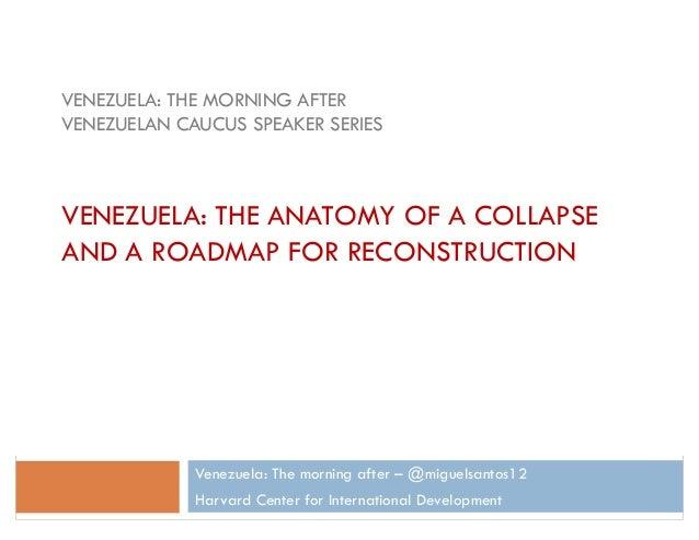 Venezuela: The morning after – @miguelsantos12 Harvard Center for International Development VENEZUELA: THE MORNING AFTER V...