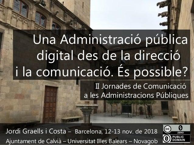 1 Jordi Graells i Costa – Barcelona, 12-13 nov. de 2018 Ajuntament de Calvià – Universitat Illes Balears – Novagob Una Adm...