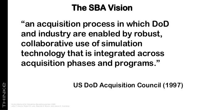"""""""an acquisition process in which DoD and industry are enabled by robust, collaborative use of simulation technology that i..."""