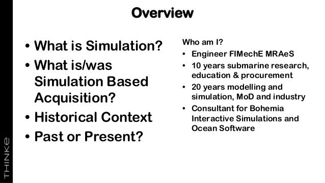 • What is Simulation? • What is/was Simulation Based Acquisition? • Historical Context • Past or Present? Overview Who am ...