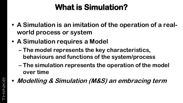 • A Simulation is an imitation of the operation of a real- world process or system • A Simulation requires a Model – The m...