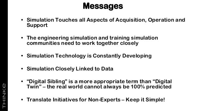 Messages • Simulation Touches all Aspects of Acquisition, Operation and Support • The engineering simulation and training ...