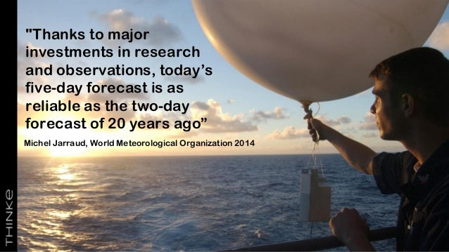 """Michel Jarraud, World Meteorological Organization 2014 """"Thanks to major investments in research and observations, today's ..."""
