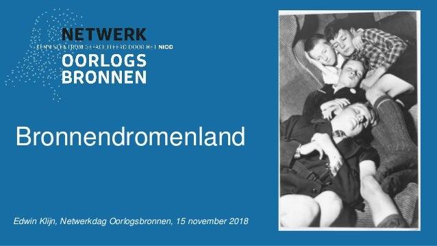 Bronnendromenland Edwin Klijn, Netwerkdag Oorlogsbronnen, 15 november 2018