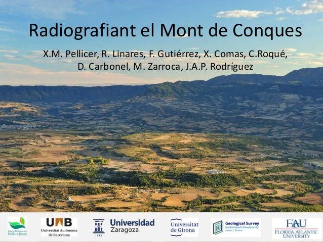 Radiografiant el Mont de Conques X.M. Pellicer, R. Linares, F. Gutiérrez, X. Comas, C.Roqué, D. Carbonel, M. Zarroca, J.A....