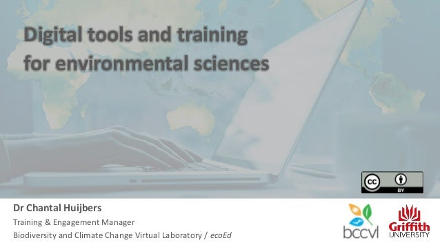 Digital tools and training for environmental sciences Dr Chantal Huijbers Training & Engagement Manager Biodiversity and C...