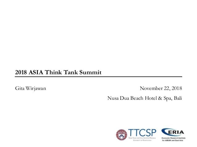 2018 ASIA Think Tank Summit November 22, 2018 Nusa Dua Beach Hotel & Spa, Bali Gita Wirjawan