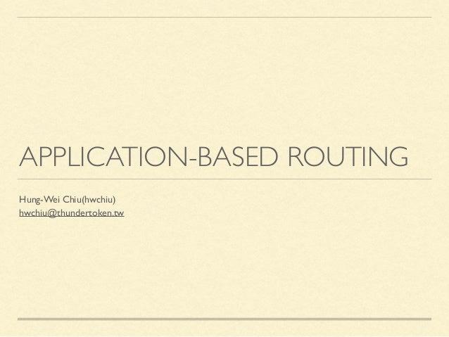 Application-Based Routing Slide 2