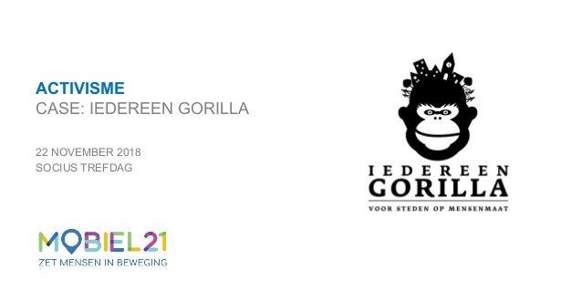 ACTIVISME CASE: IEDEREEN GORILLA 22 NOVEMBER 2018 SOCIUS TREFDAG