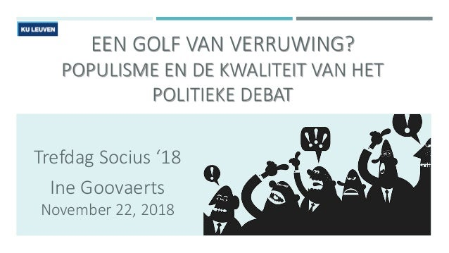 EEN GOLF VAN VERRUWING? POPULISME EN DE KWALITEIT VAN HET POLITIEKE DEBAT Trefdag Socius '18 Ine Goovaerts November 22, 20...