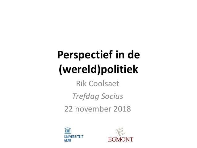 Perspectief in de (wereld)politiek Rik Coolsaet Trefdag Socius 22 november 2018