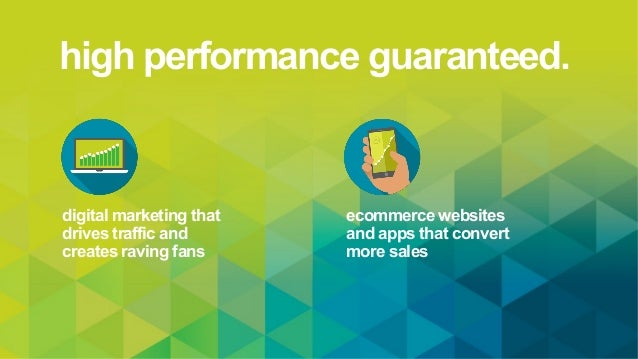 high performance guaranteed. digital marketing that drives traffic and creates raving fans ecommerce websites and apps tha...