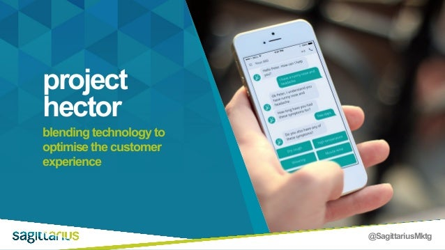 @SagittariusMktg project hector blending technology to optimise the customer experience