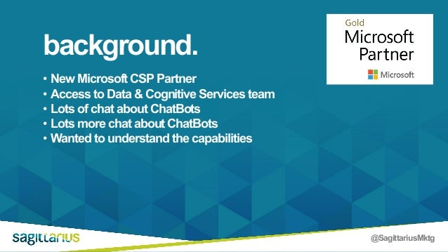 @SagittariusMktg • New Microsoft CSP Partner • Access to Data & Cognitive Services team • Lots of chat about ChatBots • Lo...