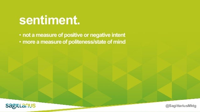 @SagittariusMktg • not a measure of positive or negative intent • more a measure of politeness/state of mind sentiment.